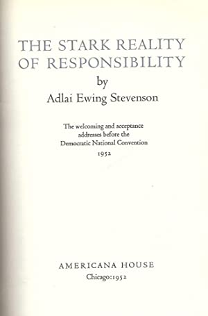 THE STARK REALITY OF RESPONSIBILITY: THE WELCOMING AND ACCEPTANCE: STEVENSON, Adlai Ewing