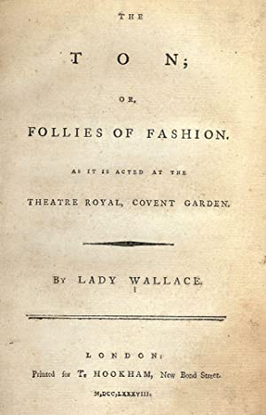 THE TON; OR FOLLIES OF FASHION: WALLACE, Lady