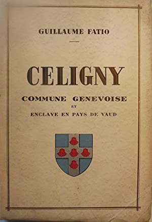 CELIGNY COMMUNE GENEVOISE ET ENCLAVE EN PAYS DE VAUD: FATIO, Guillaume
