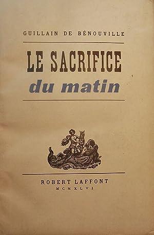 LE SACRIFICE DU MATIN: DE BENOUVILLE, Guillain
