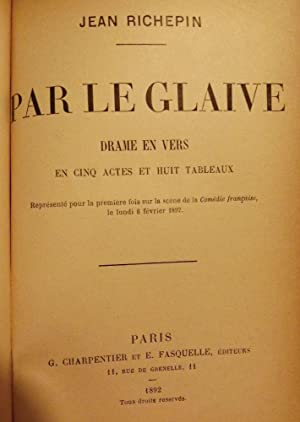 PAR LE GLAIVE: DRAME EN VERS EN CINQ ACTES ET HUIT TABLEAUX: RICHEPIN, Jean