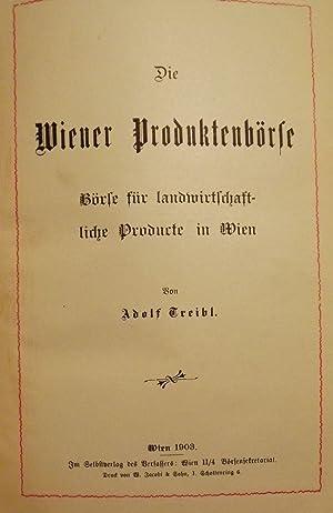 DIE WIENER PRODUKTENBORSE: BORSE FUR LANDWIRTSCHAST LICHE PRODUCTE: TREIBL, Adolf