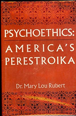 PSYCHOETHICS: AMERICA'S PERESTROIKA: RUBERT, MARY LOU
