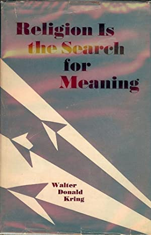 RELIGION IS THE SEARCH FOR MEANING: KRING, Walter Donald