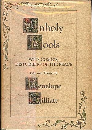 UNHOLY FOOLS: Wits, Comics, Disturbers Of the Peace: GILLIATT, Penelope