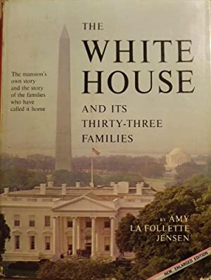 THE WHITE HOUSE AND ITS THIRTY-THREE FAMILIES: JENSEN, Amy La Follette
