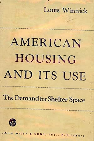 AMERICAN HOUSING AND ITS USE: WINNICK, Louis