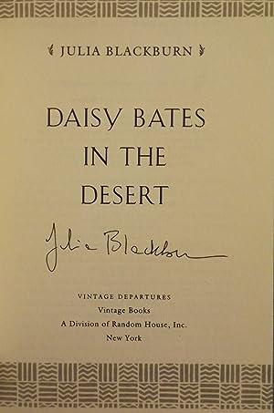 DAISY BATES IN THE DESERT: A WOMAN'S LIFE AMONG THE ABORIGINES: BLACKBURN, Julia