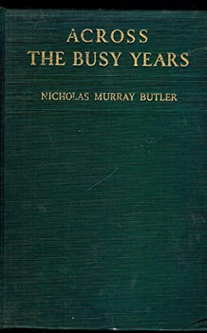 ACROSS THE BUSY YEARS. Volume One: BUTLER, Nicholas Murray