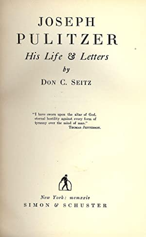 JOSEPH PULITZER: HIS LIFE AND LETTERS: SEITZ, Don C.