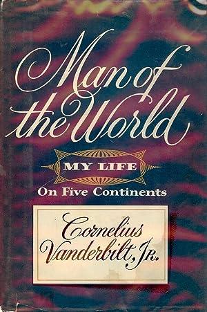 MAN OF THE WORLD: MY LIFE ON FIVE CONTINENTS: VANDERBILT Jr., Cornelius