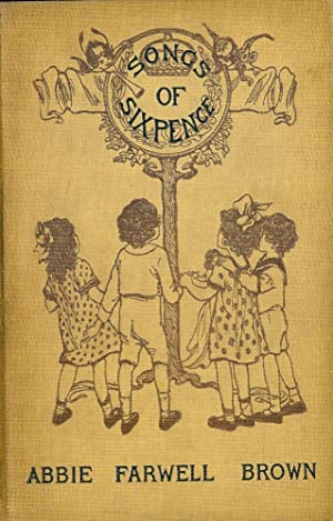 SONGS OF SIXPENCE: BROWN, Abbie Farwell