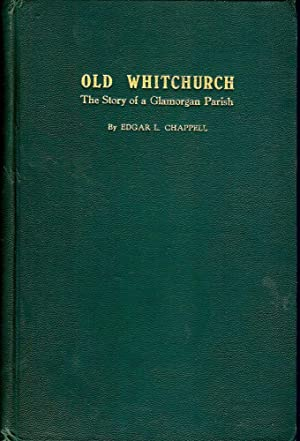 OLD WHITCHURCH: THE STORY OF A GLAMORGAN PARISH: CHAPPELL, Edgar L.