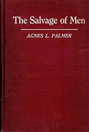 THE SALVAGE OF MEN: STORIES OF HUMANITY TOUCHED BY DIVINITY: PALMER, Agnes L.