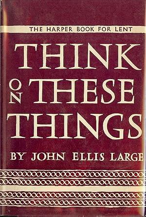 THINK ON THESE THINGS: LARGE, John Ellis