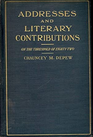 ADDRESSES AND LITERARY CONTRIBUTIONS: DEPEW, Chauncey M.