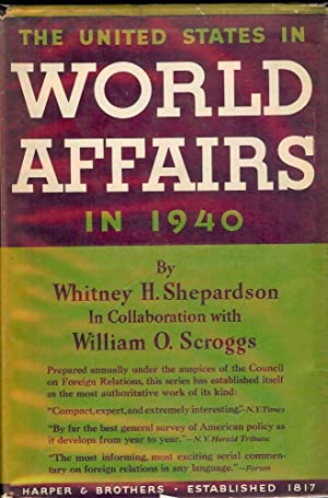 THE UNITED STATES IN WORLD AFFAIRS IN 1940: SHEPARDSON, Whitney H.
