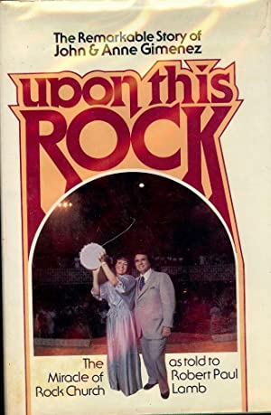 UPON THIS ROCK: THE REMARKABLE STORY OF JOHN AND ANNIE GIMENEZ: GIMENEZ, John
