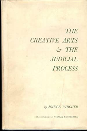 THE CREATIVE ARTS AND THE JUDICIAL PROCESS: WHICHER, John F.