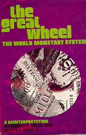 THE GREAT WHEEL: THE WORLD MONETARY SYSTEM: ROLFE, Sidney E.