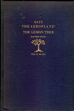 SAYS THE AEROPLANE! THE LEMON TREE AND OTHER STORIES: BLISS, Ida E.
