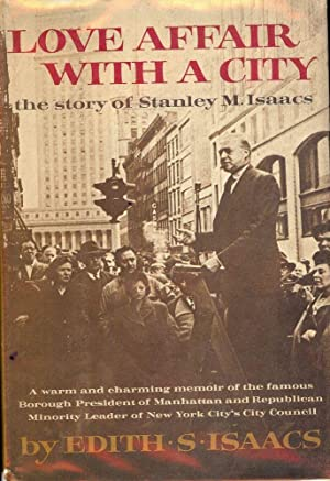 LOVE AFFAIR WITH A CITY: THE STORY OF STANLEY M. ISAACS: ISAACS, Edith S.