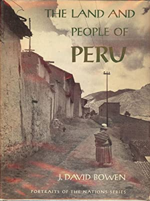 THE LAND AND PEOPLE OF PERU: PORTRAITS OF THE NATIONS SERIES: BOWEN, J. David