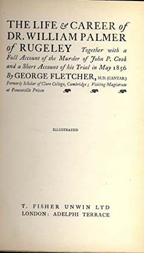 THE LIFE AND CAREER OF DR. WILLIAM PALMER OF RUGELEY: FLETCHER, George
