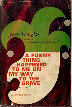 A FUNNY THING HAPPENED TO ME ON MY WAY TO THE GRAVE: DOUGLAS, Jack