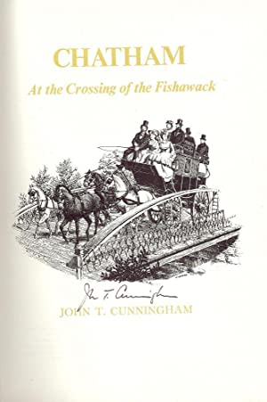 CHATHAM: AT THE CROSSING OF THE FISHAWACK: CUNNINGHAM, John T.