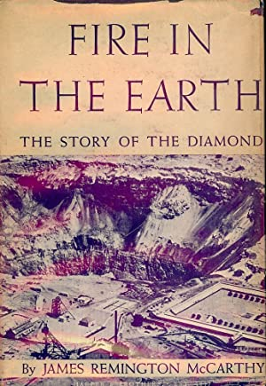 FIRE IN THE EARTH: THE STORY OF THE DIAMOND: McCARTHY, James Remington