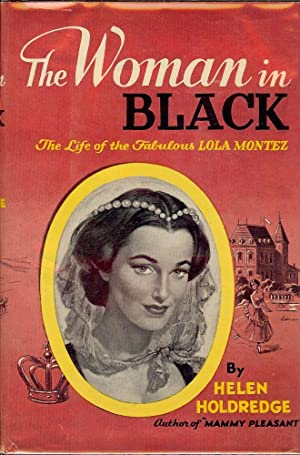 THE WOMAN IN BLACK: THE LIFE OF LOLA MONTEZ: HOLDREDGE, Helen