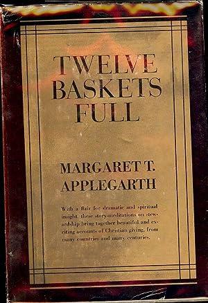 TWELVE BASKETS FULL: APPLEGARTH, Margaret T.