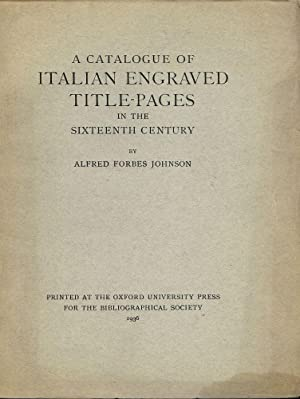 A CATALOGUE OF ITALIAN ENGRAVED TITLE-PAGES IN THE SIXTEENTH CENTURY: JOHNSON, Alfred Forbes