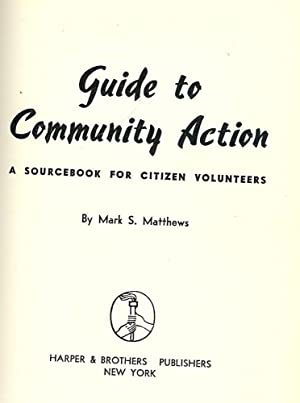 GUIDE TO COMMUNITY ACTION: A SOURCEBOOK FOR CITIZEN VOLUNTEERS: MATTHEWS, Mark S.