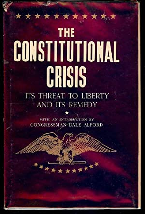 THE CONSTITUTIONAL CRISIS: ITS THREAT TO LIBERTY AND ITS REMEDY