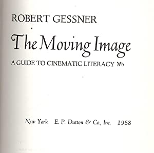 THE MOVING IMAGE: A GUIDE TO CINEMATIC LITERACY: GESSNER, Robert