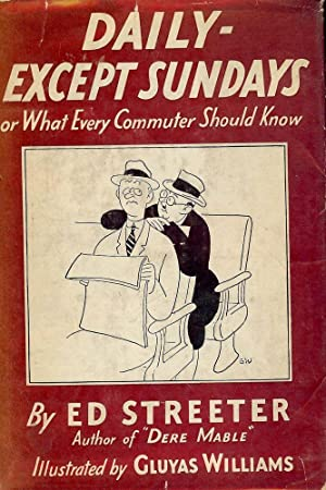 DAILY EXCEPT SUNDAYS: OR, WHAT EVERY COMMUTER SHOULD KNOW: STREETER, Ed