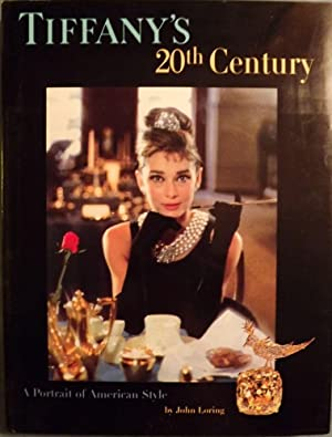 TIFFANY'S 20TH CENTURY: A PORTRAIT OF AMERICAN STYLE: LORING, John