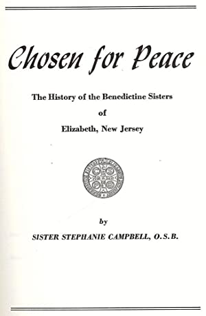 CHOSEN FOR PEACE: THE HISTORY OF THE BENEDICTINE SISTERS OF: CAMPBELL, Sister Stephanie