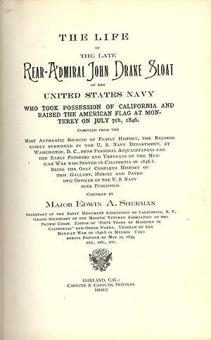 THE LIFE OF THE LATE REAR ADMIRAL JOHN DRAKE SLOAT: SHERMAN, Edwin A.