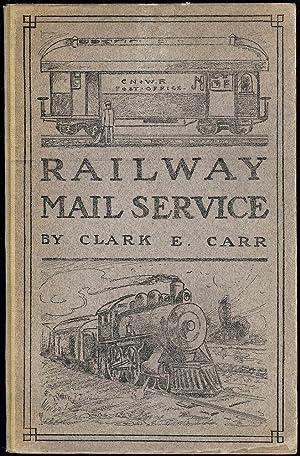 THE RAILWAY MAIL SERVICE: ITS ORIGIN AND DEVELOPMENT: CARR, Clark E.