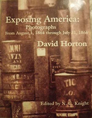 EXPOSING AMERICA: PHOTOGRAPHS FROM AUGUST 1, 1864- JULY 31, 1866: HORTON, David