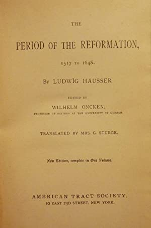 THE PERIOD OF THE REFORMATION, 1517 TO 1648: HAUSSER, Ludwig