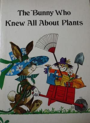 THE BUNNY WHO KNEW ALL ABOUT PLANTS: MONCURE, Jane Belk