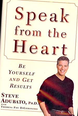 SPEAK FROM THE HEART: BE YOURSELF AND GET RESULTS: ADUBATO, Steve