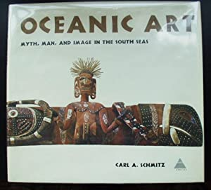 Oceanic Art Myth, Man, and Image in the South Seas: Schmitz, Carl