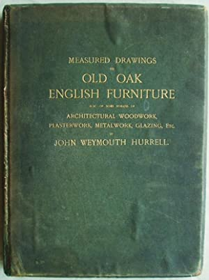 Measured Drawings of Old Oak English Furniture: Hurrell, John Weymouth