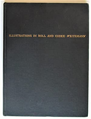 Illustrations in Roll and Codex. A Study: Weitzmann, Kurt