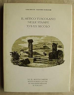 Il Mitico Tuscolano Nelle Stampe XVI-XX Secolo.: Devoti, Luigi and